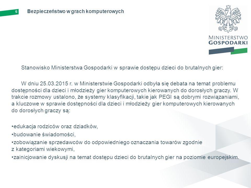 6 Bezpieczeństwo w grach komputerowych Stanowisko Ministerstwa Gospodarki w sprawie dostępu dzieci do brutalnych gier: W dniu 25.03.2015 r.