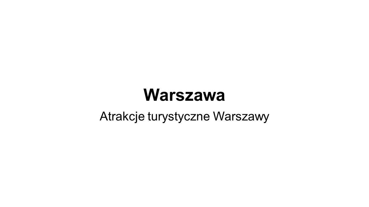 Warszawa Atrakcje turystyczne Warszawy