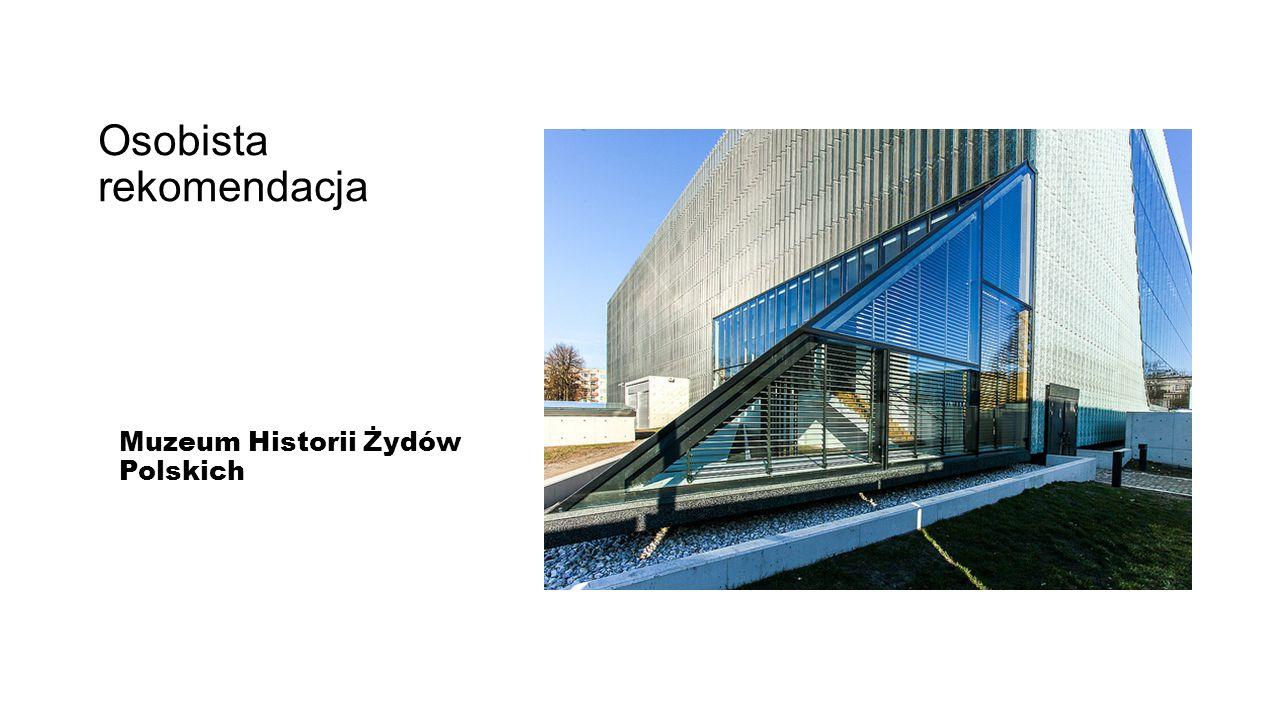 Osobista rekomendacja Muzeum Historii Żydów Polskich