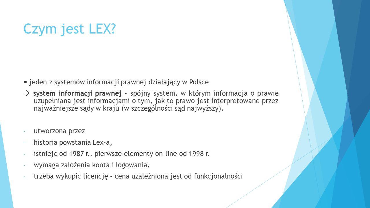 Czym jest LEX? = jeden z systemów informacji prawnej działający w Polsce  system informacji prawnej - spójny system, w którym informacja o prawie uzu