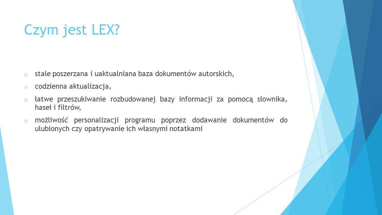 Czym jest LEX? o stale poszerzana i uaktualniana baza dokumentów autorskich, o codzienna aktualizacja, o łatwe przeszukiwanie rozbudowanej bazy inform