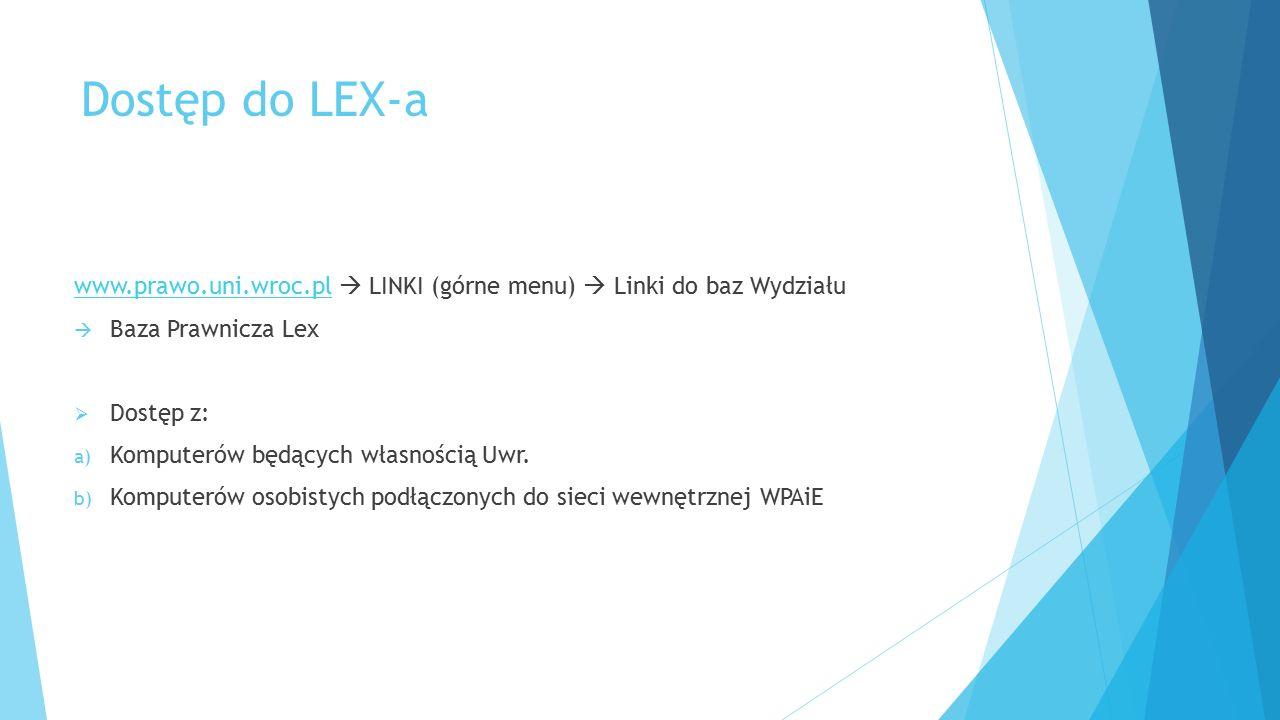 Dostęp do LEX-a www.prawo.uni.wroc.plwww.prawo.uni.wroc.pl  LINKI (górne menu)  Linki do baz Wydziału  Baza Prawnicza Lex  Dostęp z: a) Komputerów