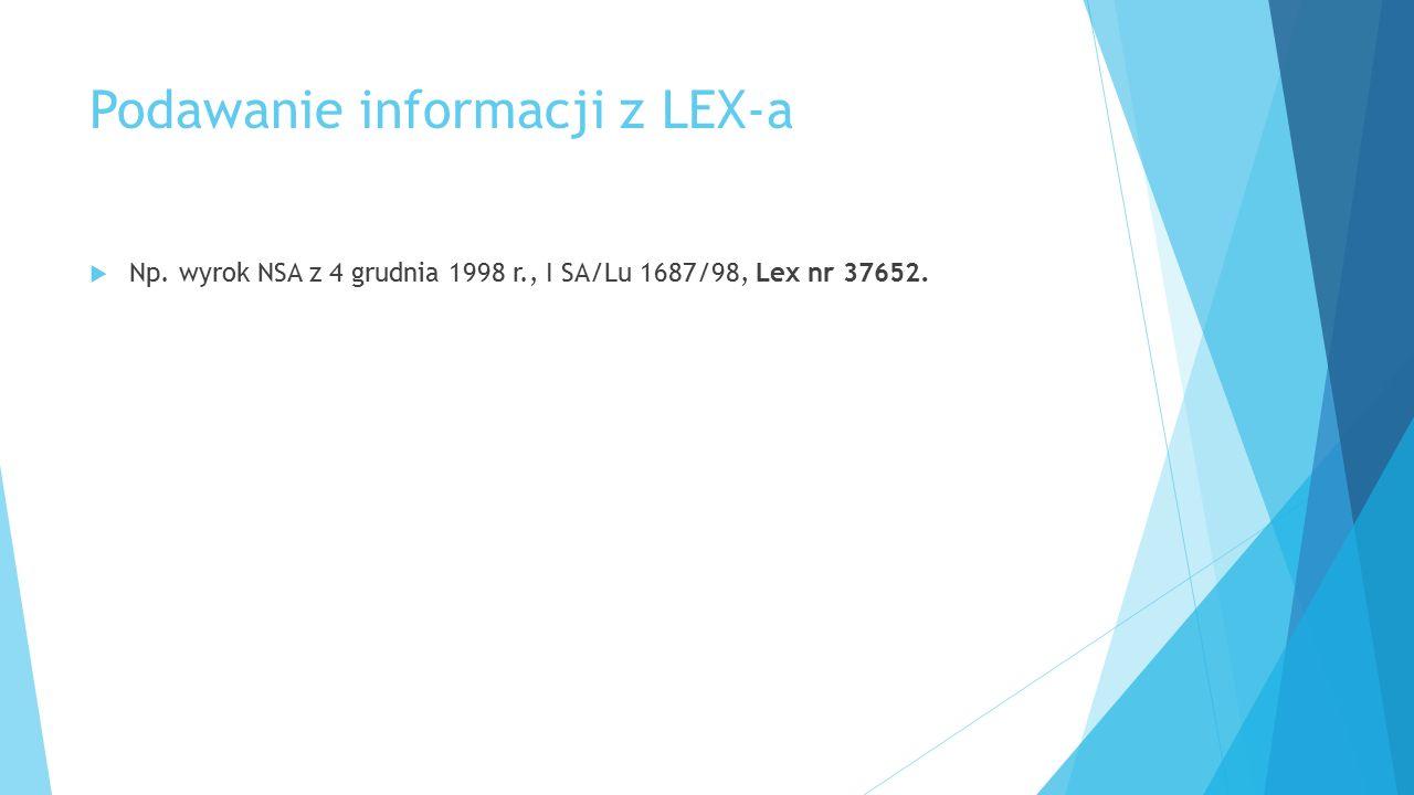 Podawanie informacji z LEX-a  Np. wyrok NSA z 4 grudnia 1998 r., I SA/Lu 1687/98, Lex nr 37652.