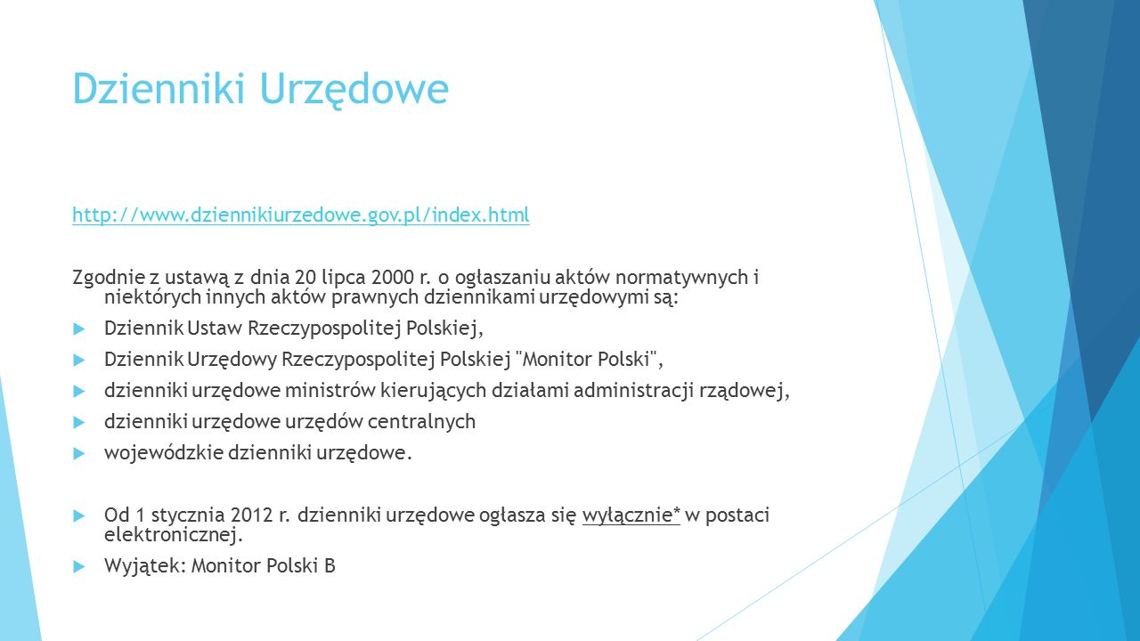 Dzienniki Urzędowe http://www.dziennikiurzedowe.gov.pl/index.html Zgodnie z ustawą z dnia 20 lipca 2000 r. o ogłaszaniu aktów normatywnych i niektóryc