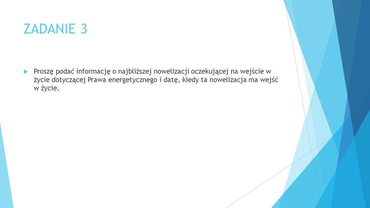 ZADANIE 3  Proszę podać informację o najbliższej nowelizacji oczekującej na wejście w życie dotyczącej Prawa energetycznego i datę, kiedy ta noweliza