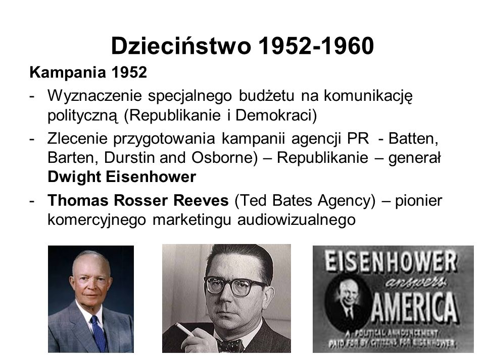 Dzieciństwo 1952-1960 Kampania 1952 -Wyznaczenie specjalnego budżetu na komunikację polityczną (Republikanie i Demokraci) -Zlecenie przygotowania kamp