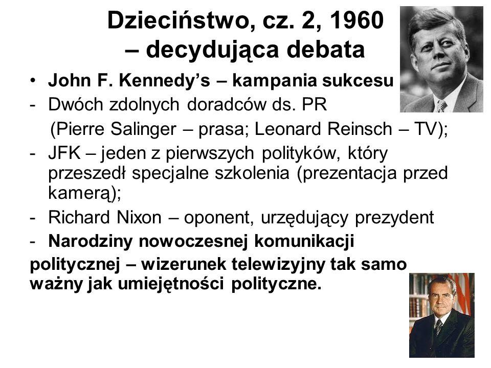 Dzieciństwo, cz. 2, 1960 – decydująca debata John F. Kennedy's – kampania sukcesu 1960: -Dwóch zdolnych doradców ds. PR (Pierre Salinger – prasa; Leon