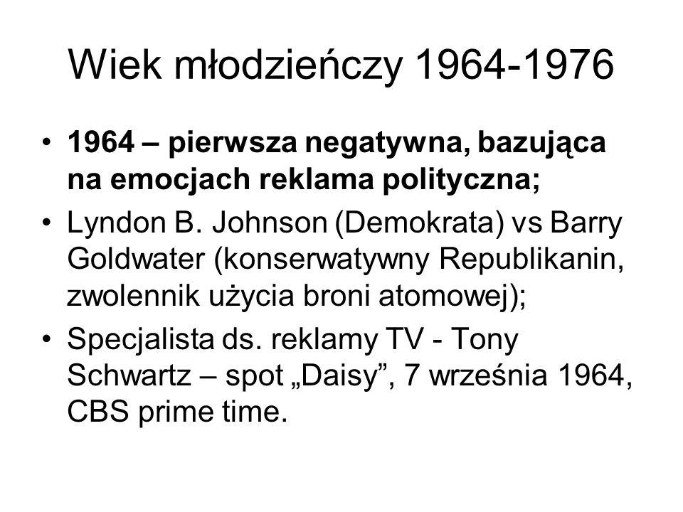 Wiek młodzieńczy 1964-1976 1964 – pierwsza negatywna, bazująca na emocjach reklama polityczna; Lyndon B. Johnson (Demokrata) vs Barry Goldwater (konse