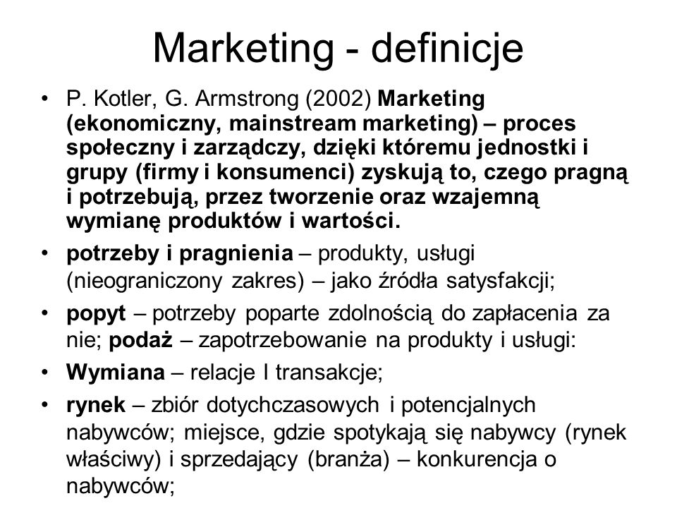 P. Kotler, G. Armstrong (2002) Marketing (ekonomiczny, mainstream marketing) – proces społeczny i zarządczy, dzięki któremu jednostki i grupy (firmy i