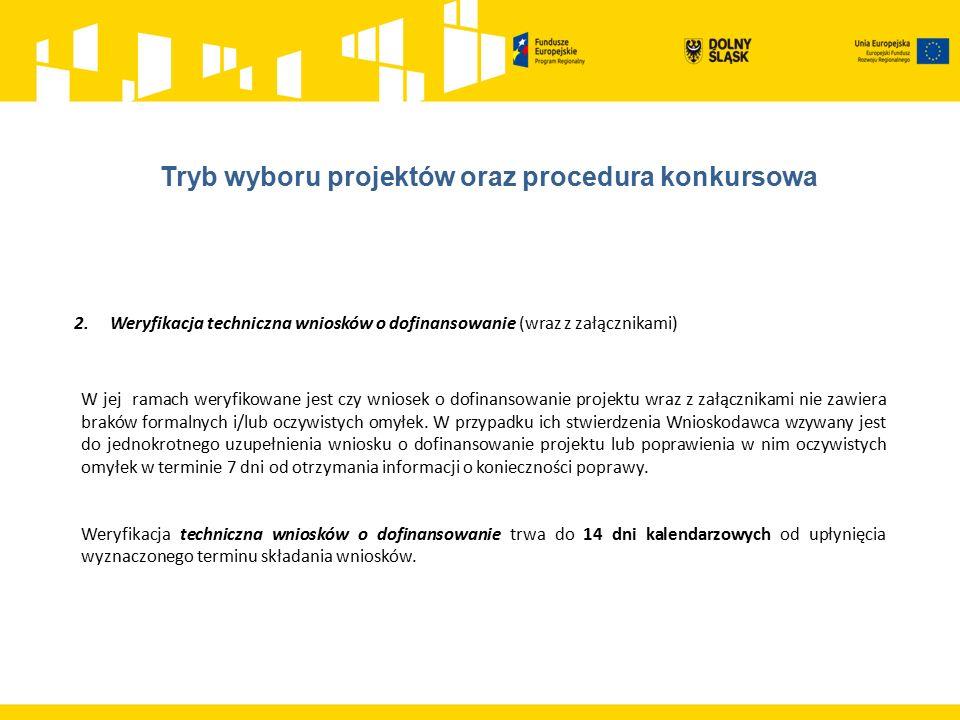 2.Weryfikacja techniczna wniosków o dofinansowanie (wraz z załącznikami) W jej ramach weryfikowane jest czy wniosek o dofinansowanie projektu wraz z z