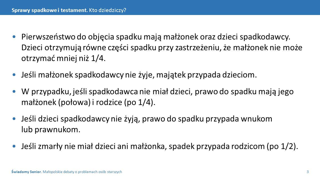 Świadomy Senior. Małopolskie debaty o problemach osób starszych3 Sprawy spadkowe i testament. Kto dziedziczy? Pierwszeństwo do objęcia spadku mają mał