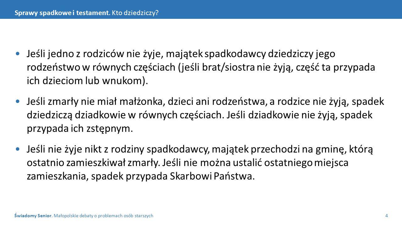 Świadomy Senior. Małopolskie debaty o problemach osób starszych4 Sprawy spadkowe i testament. Kto dziedziczy? Jeśli jedno z rodziców nie żyje, majątek