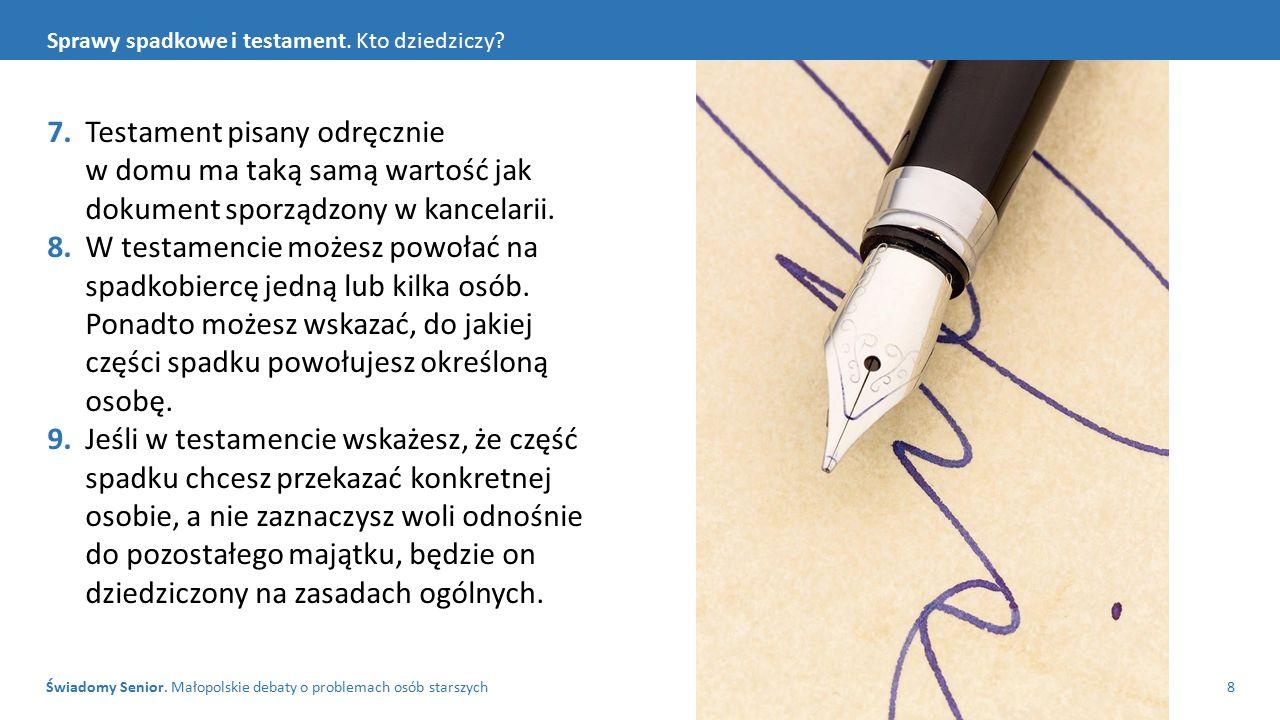Świadomy Senior. Małopolskie debaty o problemach osób starszych8 Sprawy spadkowe i testament. Kto dziedziczy? 7. Testament pisany odręcznie w domu ma