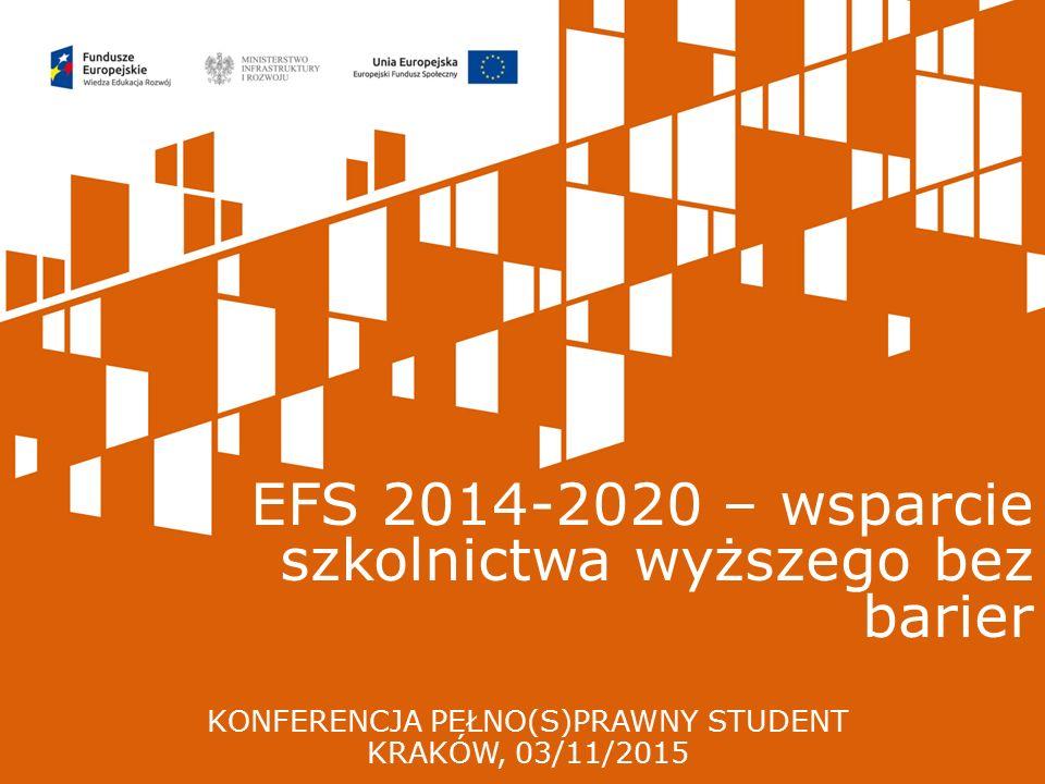 KONFERENCJA PEŁNO(S)PRAWNY STUDENT KRAKÓW, 03/11/2015 EFS 2014-2020 – wsparcie szkolnictwa wyższego bez barier