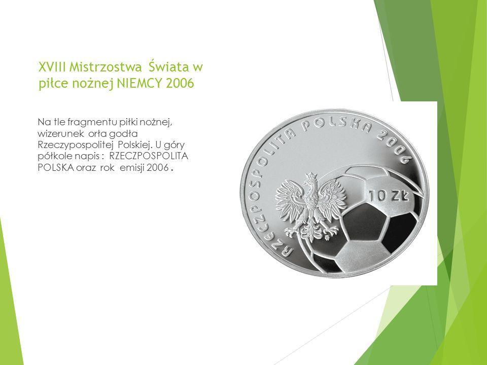 XVIII Mistrzostwa Świata w piłce nożnej NIEMCY 2006 Na tle fragmentu piłki nożnej, wizerunek orła godła Rzeczypospolitej Polskiej. U góry półkole napi