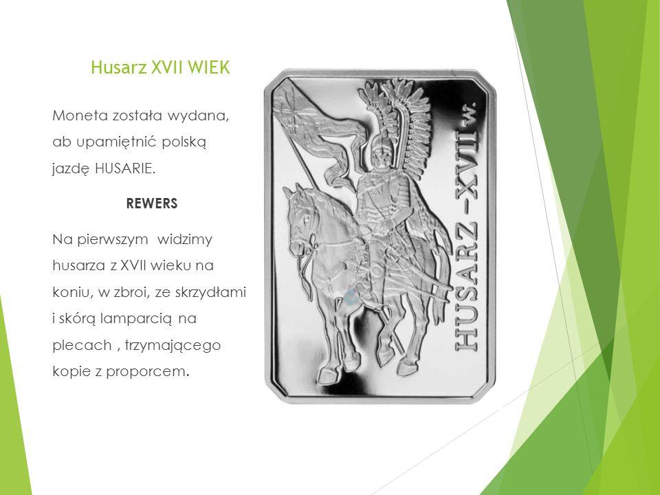 Husarz XVII WIEK Moneta została wydana, ab upamiętnić polską jazdę HUSARIE. REWERS Na pierwszym widzimy husarza z XVII wieku na koniu, w zbroi, ze skr