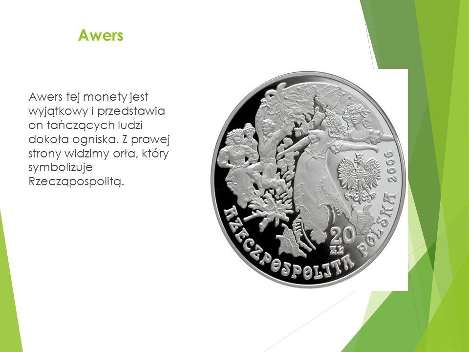 Awers Awers tej monety jest wyjątkowy i przedstawia on tańczących ludzi dokoła ogniska. Z prawej strony widzimy orła, który symbolizuje Rzecząpospolit