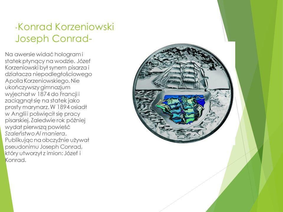 - Konrad Korzeniowski Joseph Conrad- Na awersie widać hologram i statek płynący na wodzie. Józef Korzeniowski był synem pisarza i działacza niepodległ