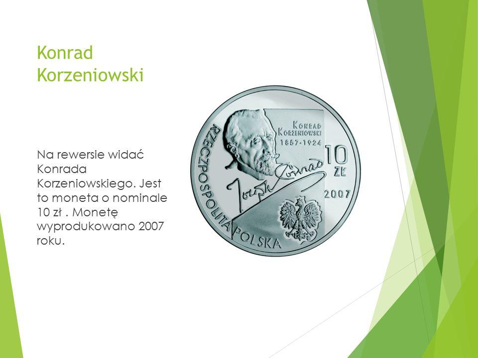 Konrad Korzeniowski Na rewersie widać Konrada Korzeniowskiego. Jest to moneta o nominale 10 zł. Monetę wyprodukowano 2007 roku.