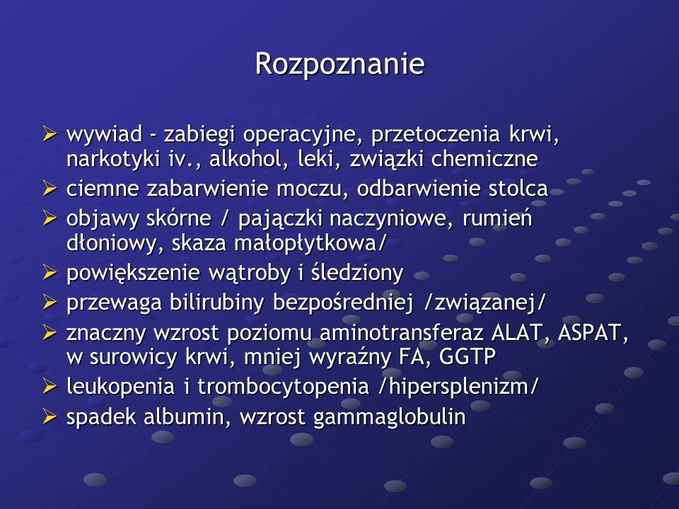 Rozpoznanie  wywiad - zabiegi operacyjne, przetoczenia krwi, narkotyki iv., alkohol, leki, związki chemiczne  ciemne zabarwienie moczu, odbarwienie