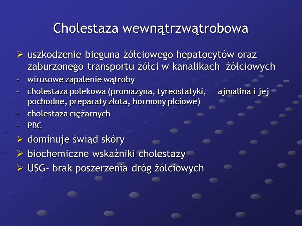 Cholestaza wewnątrzwątrobowa  uszkodzenie bieguna żółciowego hepatocytów oraz zaburzonego transportu żółci w kanalikach żółciowych -wirusowe zapaleni