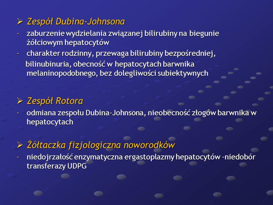  Zespół Dubina-Johnsona -zaburzenie wydzielania związanej bilirubiny na biegunie żółciowym hepatocytów -charakter rodzinny, przewaga bilirubiny bezpo