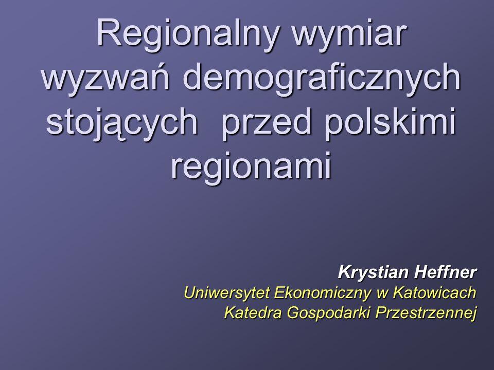 Regionalny wymiar wyzwań demograficznych stojących przed polskimi regionami Krystian Heffner Uniwersytet Ekonomiczny w Katowicach Katedra Gospodarki P
