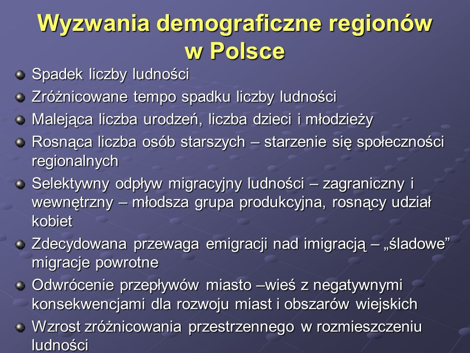 Wyzwania demograficzne regionów w Polsce Spadek liczby ludności Zróżnicowane tempo spadku liczby ludności Malejąca liczba urodzeń, liczba dzieci i mło