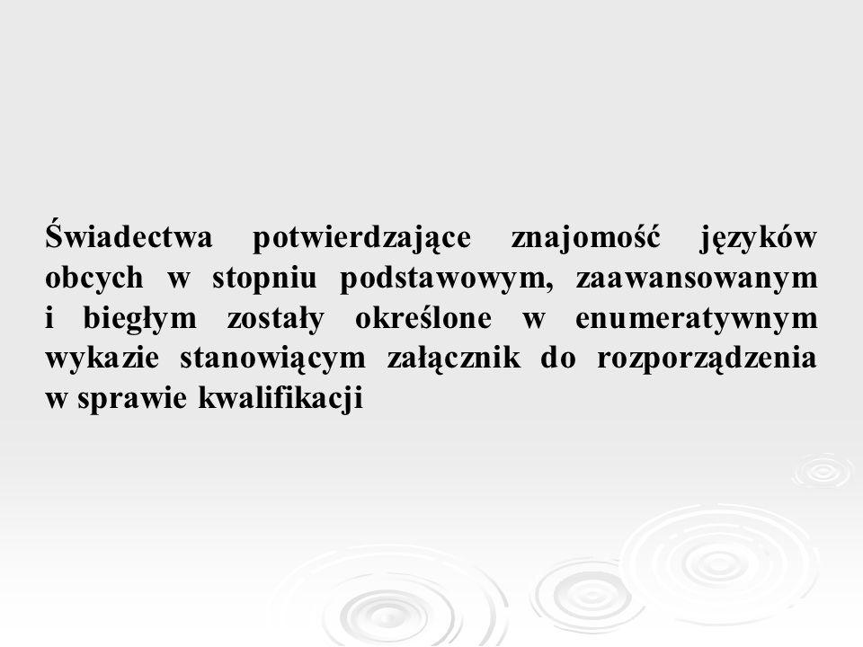 Świadectwa potwierdzające znajomość języków obcych w stopniu podstawowym, zaawansowanym i biegłym zostały określone w enumeratywnym wykazie stanowiący