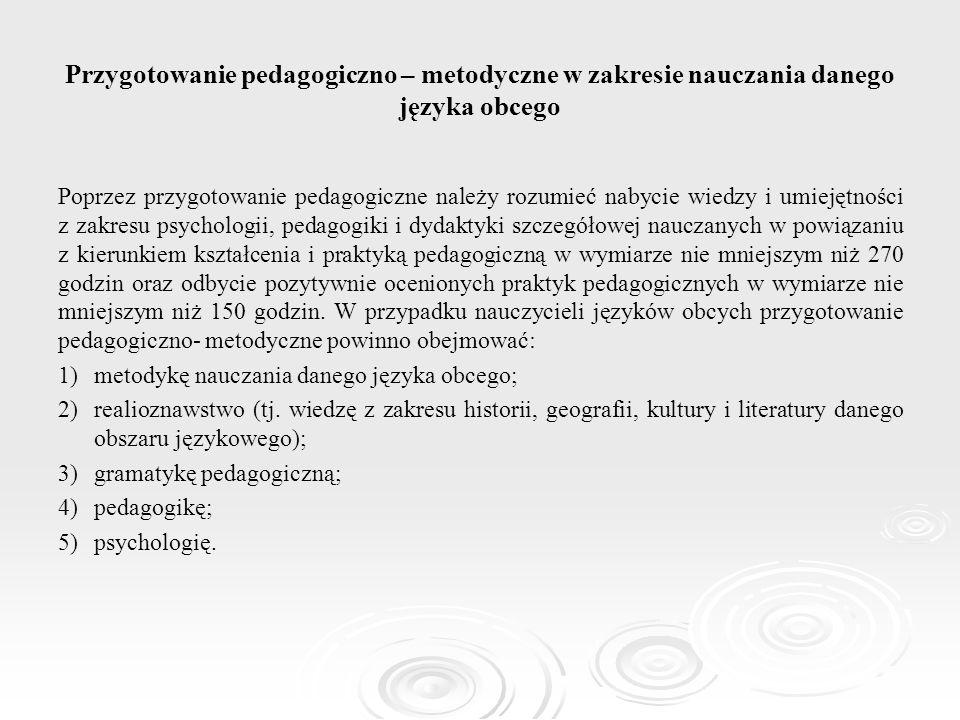 Przygotowanie pedagogiczno – metodyczne w zakresie nauczania danego języka obcego Poprzez przygotowanie pedagogiczne należy rozumieć nabycie wiedzy i