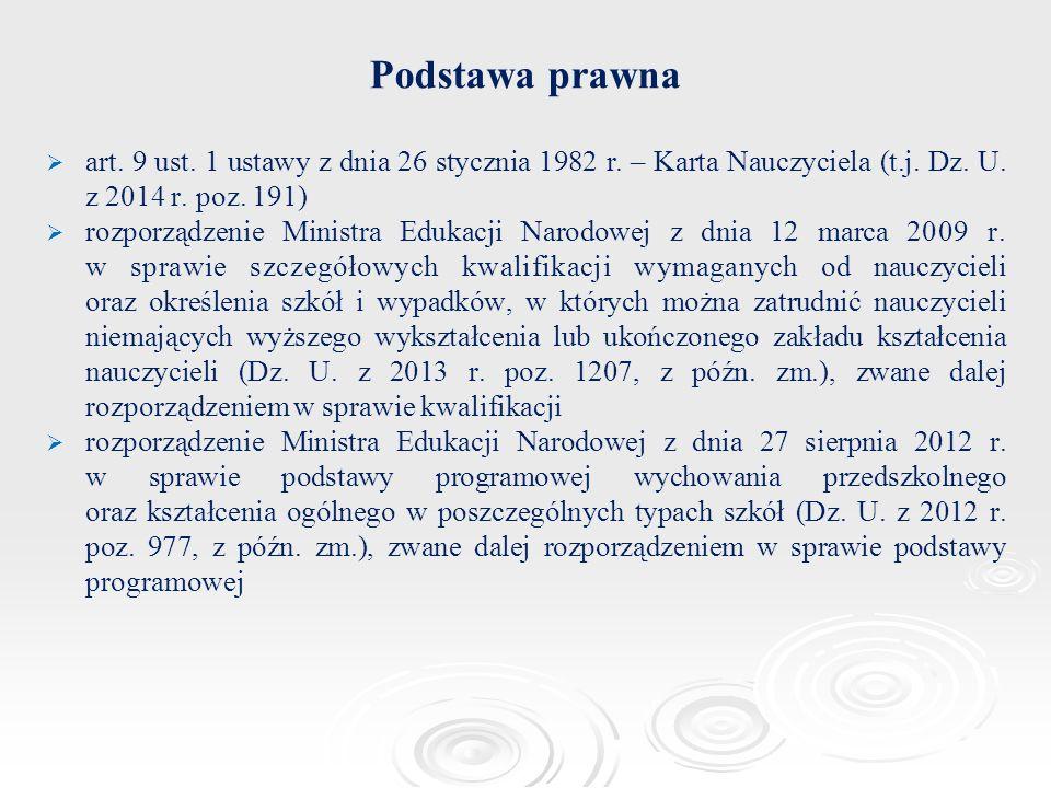 Podstawa prawna   art. 9 ust. 1 ustawy z dnia 26 stycznia 1982 r. – Karta Nauczyciela (t.j. Dz. U. z 2014 r. poz. 191)   rozporządzenie Ministra E