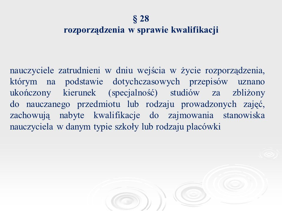 § 28 rozporządzenia w sprawie kwalifikacji nauczyciele zatrudnieni w dniu wejścia w życie rozporządzenia, którym na podstawie dotychczasowych przepisó