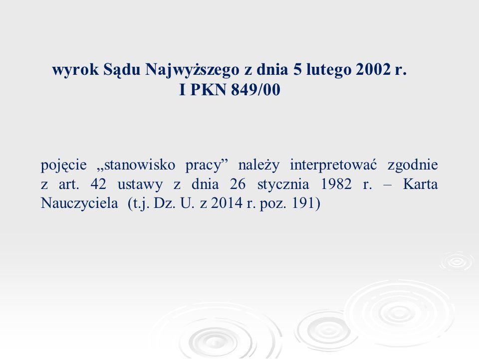 """wyrok Sądu Najwyższego z dnia 5 lutego 2002 r. I PKN 849/00 pojęcie """"stanowisko pracy"""" należy interpretować zgodnie z art. 42 ustawy z dnia 26 styczni"""
