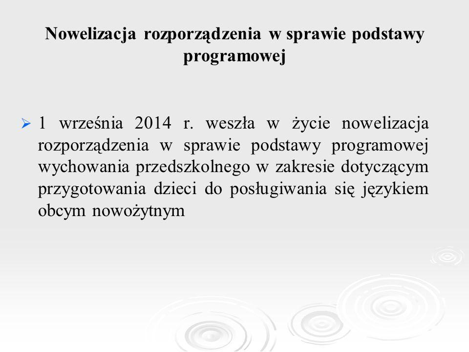 Nowelizacja rozporządzenia w sprawie podstawy programowej   1 września 2014 r. weszła w życie nowelizacja rozporządzenia w sprawie podstawy programo