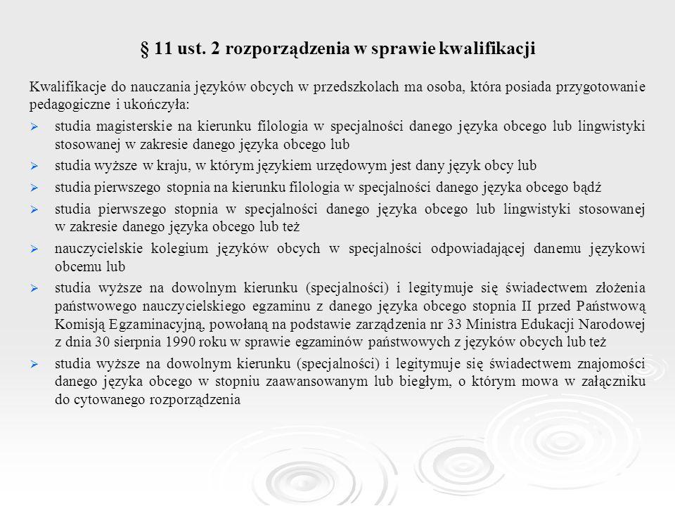 § 11 ust. 2 rozporządzenia w sprawie kwalifikacji Kwalifikacje do nauczania języków obcych w przedszkolach ma osoba, która posiada przygotowanie pedag