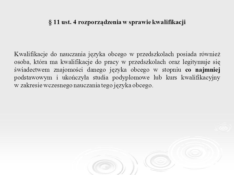 § 11 ust. 4 rozporządzenia w sprawie kwalifikacji Kwalifikacje do nauczania języka obcego w przedszkolach posiada również osoba, która ma kwalifikacje