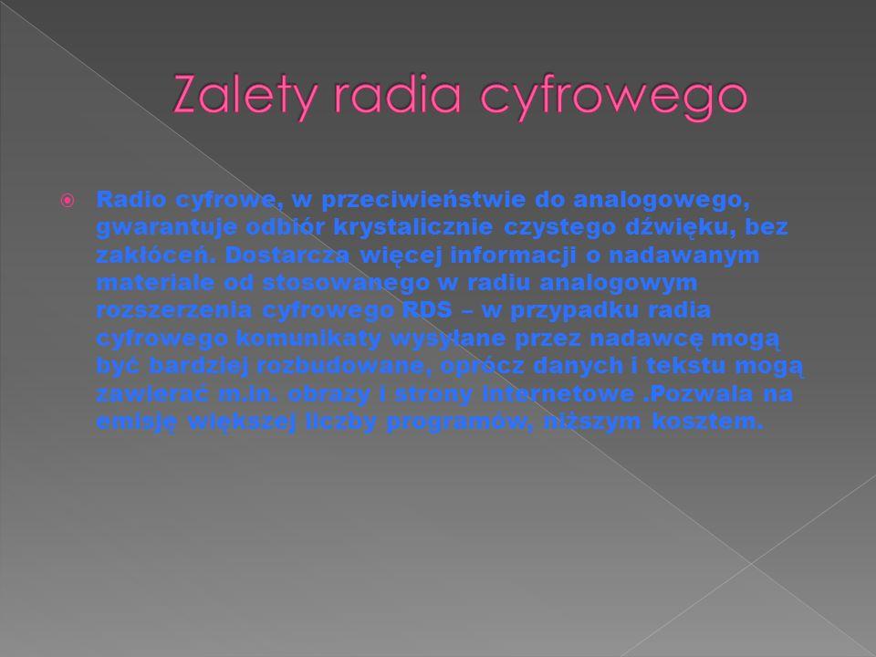  Radio cyfrowe, w przeciwieństwie do analogowego, gwarantuje odbiór krystalicznie czystego dźwięku, bez zakłóceń.