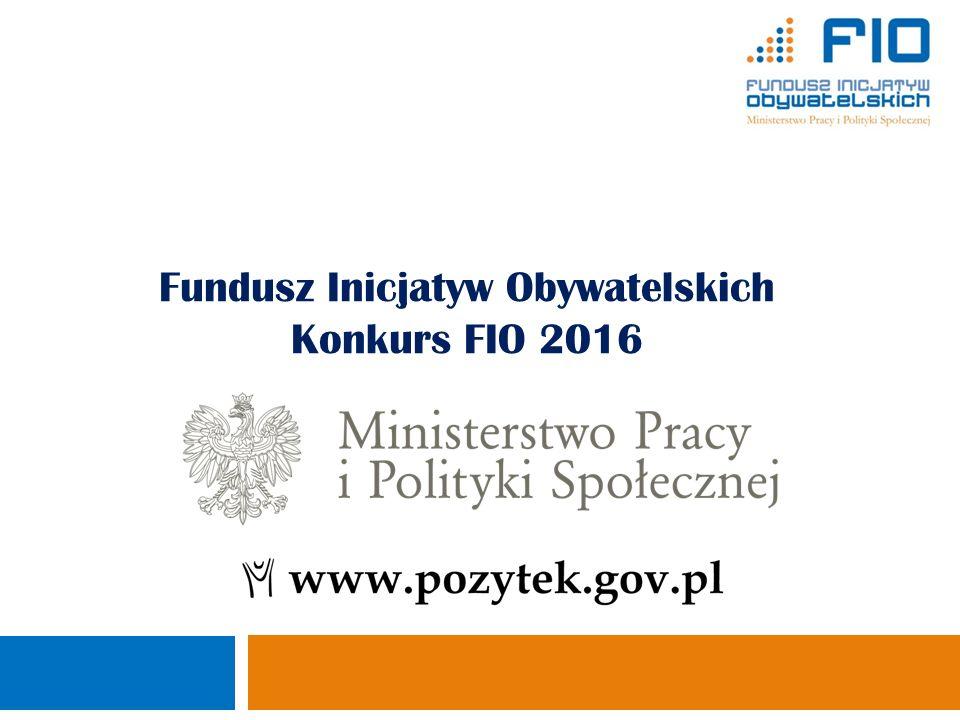 Fundusz Inicjatyw Obywatelskich Konkurs FIO 2016 Ministerstwo Pracy i Polityki Społecznej Departament Pożytku Publicznego 1