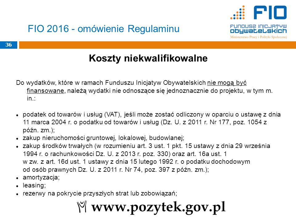 36 FIO 2016 - omówienie Regulaminu Koszty niekwalifikowalne Do wydatków, które w ramach Funduszu Inicjatyw Obywatelskich nie mogą być finansowane, nal
