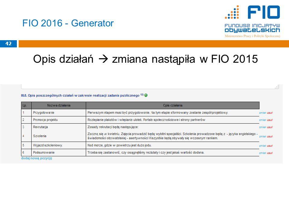 FIO 2016 - Generator Opis działań  zmiana nastąpiła w FIO 2015 42