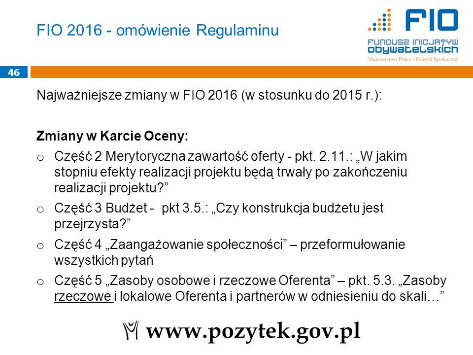 FIO 2016 - omówienie Regulaminu Najważniejsze zmiany w FIO 2016 (w stosunku do 2015 r.): Zmiany w Karcie Oceny: o Część 2 Merytoryczna zawartość ofert