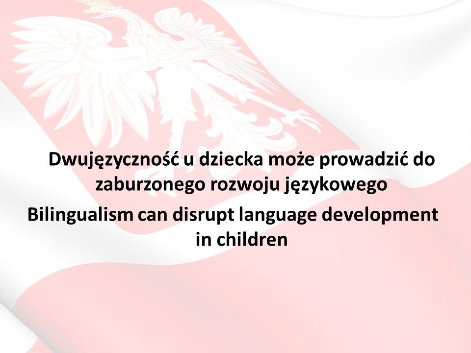 Dwujęzyczność u dziecka może prowadzić do zaburzonego rozwoju językowego Bilingualism can disrupt language development in children