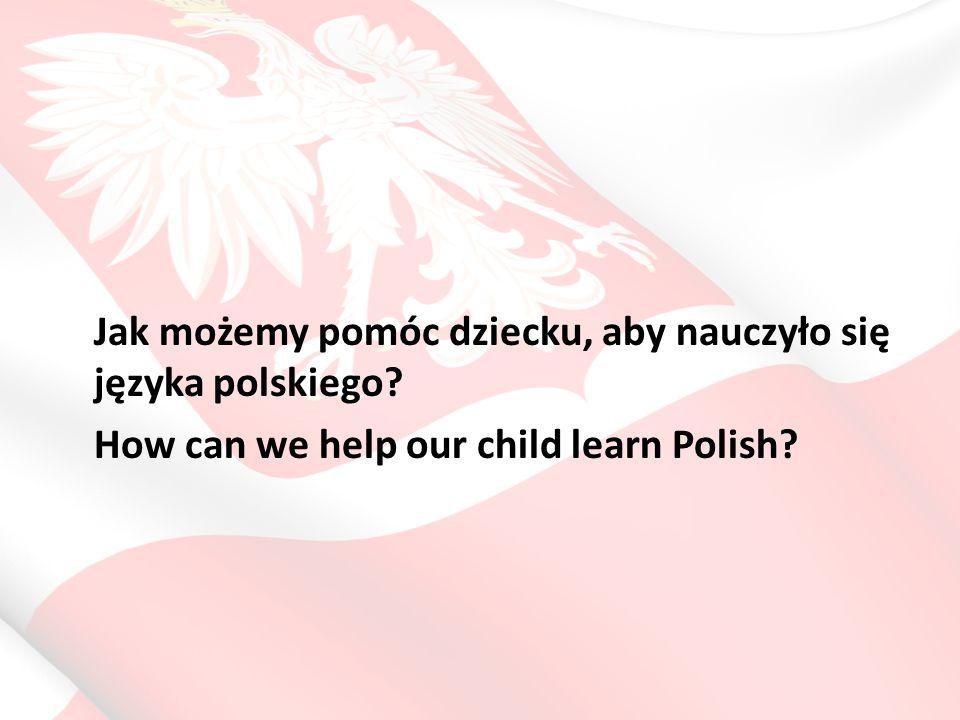 Jak możemy pomóc dziecku, aby nauczyło się języka polskiego.