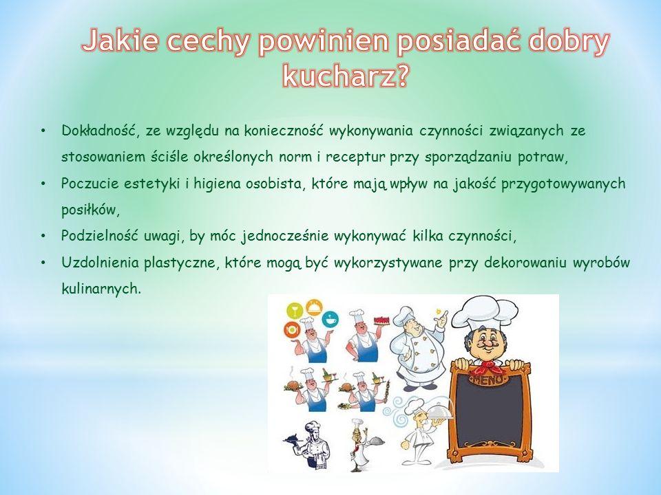 Dokładność, ze względu na konieczność wykonywania czynności związanych ze stosowaniem ściśle określonych norm i receptur przy sporządzaniu potraw, Poc