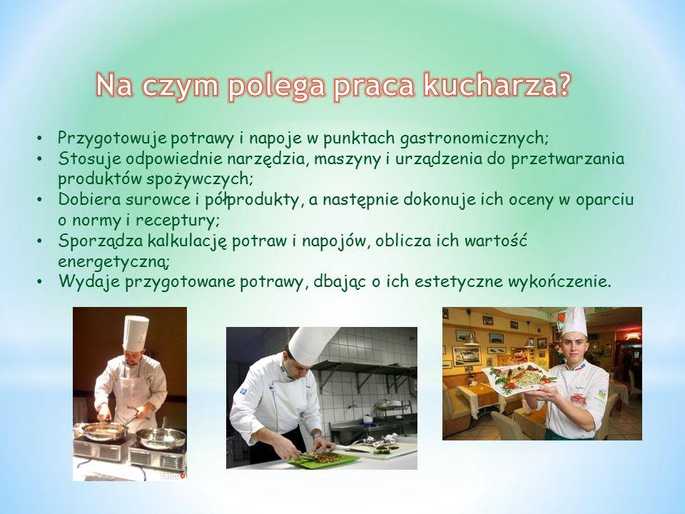Przygotowuje potrawy i napoje w punktach gastronomicznych; Stosuje odpowiednie narzędzia, maszyny i urządzenia do przetwarzania produktów spożywczych; Dobiera surowce i półprodukty, a następnie dokonuje ich oceny w oparciu o normy i receptury; Sporządza kalkulację potraw i napojów, oblicza ich wartość energetyczną; Wydaje przygotowane potrawy, dbając o ich estetyczne wykończenie.