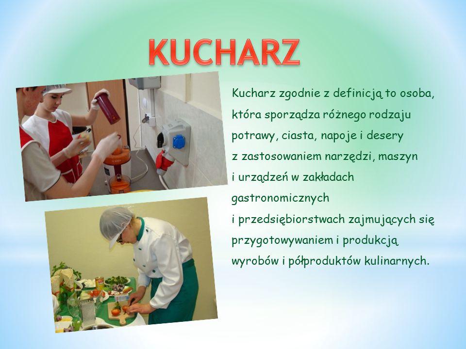 Kucharz zgodnie z definicją to osoba, która sporządza różnego rodzaju potrawy, ciasta, napoje i desery z zastosowaniem narzędzi, maszyn i urządzeń w z