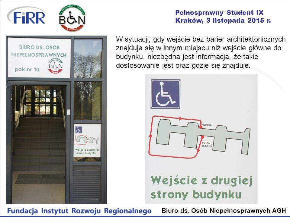 Pełnosprawny Student IX Kraków, 3 listopada 2015 r. Biuro ds. Osób Niepełnosprawnych AGH W sytuacji, gdy wejście bez barier architektonicznych znajduj