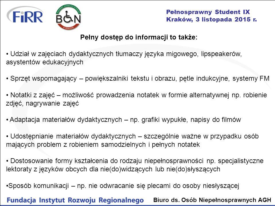 Pełnosprawny Student IX Kraków, 3 listopada 2015 r. Biuro ds. Osób Niepełnosprawnych AGH Pełny dostęp do informacji to także: Udział w zajęciach dydak