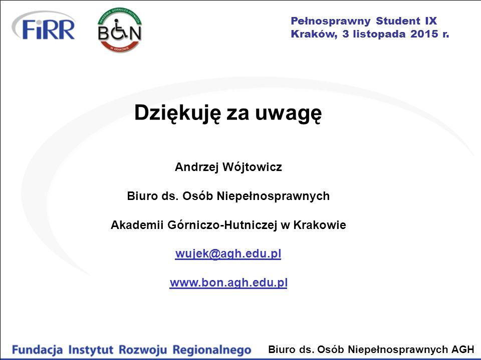 Pełnosprawny Student IX Kraków, 3 listopada 2015 r. Dziękuję za uwagę Andrzej Wójtowicz Biuro ds. Osób Niepełnosprawnych Akademii Górniczo-Hutniczej w