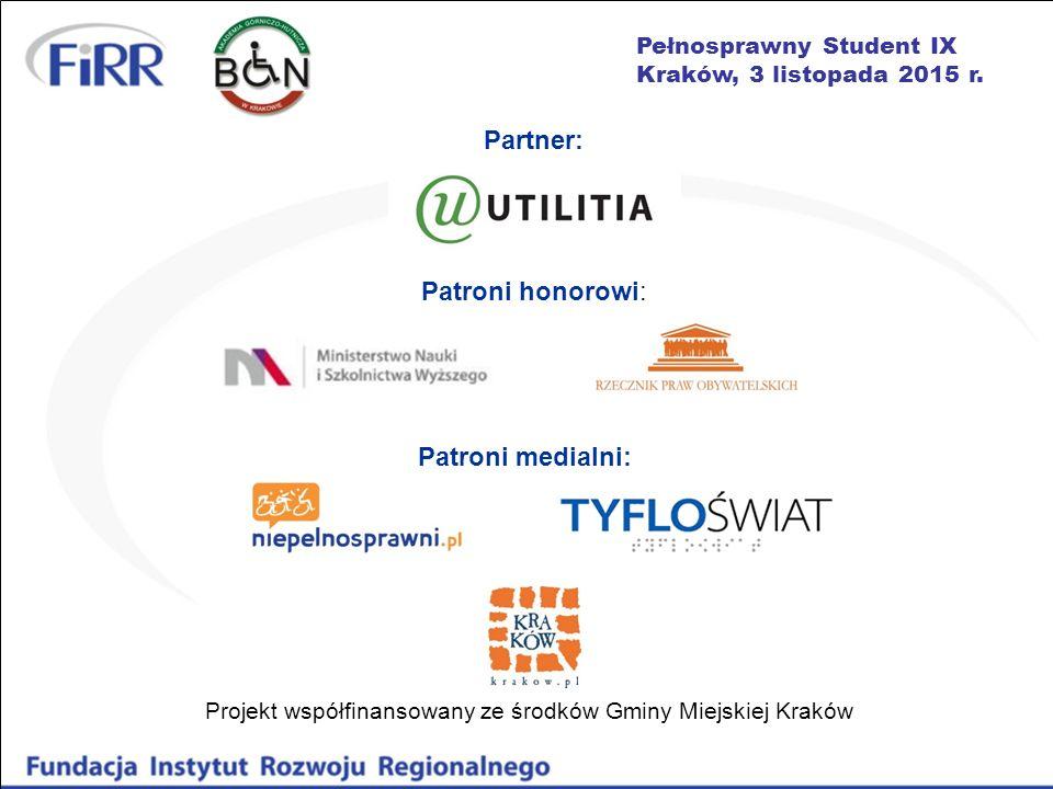 Pełnosprawny Student IX Kraków, 3 listopada 2015 r. Projekt współfinansowany ze środków Gminy Miejskiej Kraków Patroni medialni: Partner: Patroni hono